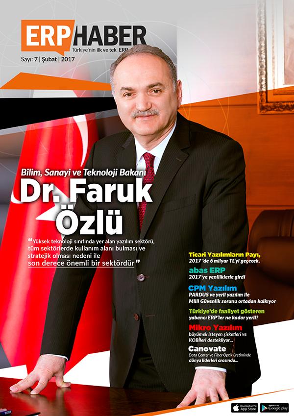 ERP HABER Dergisi Şubat 2017 Sayısı - Teknoloji Bakanı Dr. Faruk Özlü